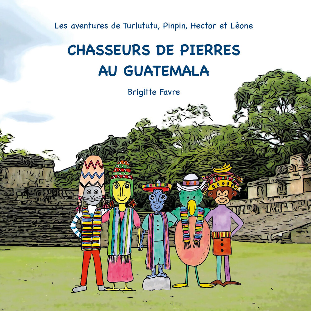 Photo de couverture du livre pour enfant Chasseurs de pierre au Guatemala écrit par l'auteure Brigitte Favre